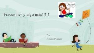 Fracciones y algo ms Por Ivelisse Peguero Estndar