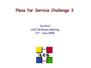 Plans for Service Challenge 3 Ian Bird LHCC