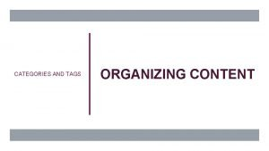 CATEGORIES AND TAGS ORGANIZING CONTENT CATEGORIES VS TAGS
