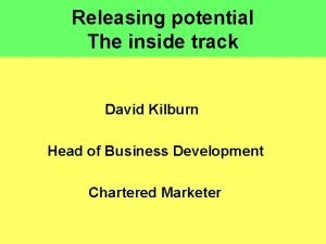 Releasing potential The inside track David Kilburn Head