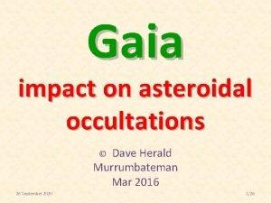 Gaia impact on asteroidal occultations Dave Herald Murrumbateman