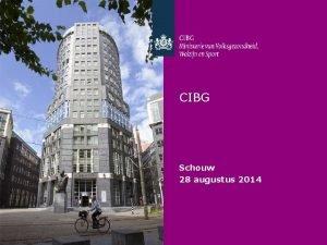 CIBG Schouw 28 augustus 2014 Programma schouw Welkom