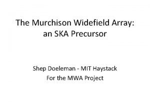The Murchison Widefield Array an SKA Precursor Shep