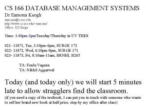 CS 166 DATABASE MANAGEMENT SYSTEMS Dr Eamonn Keogh