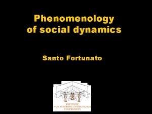 Phenomenology of social dynamics Santo Fortunato Outline Prologue