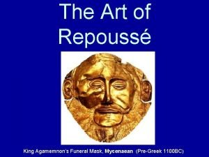 The Art of Repouss King Agamemnons Funeral Mask