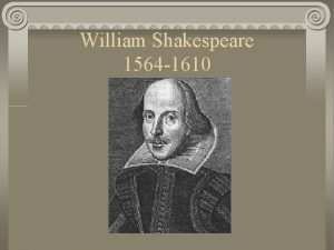 William Shakespeare 1564 1610 Background on William Shakespeare