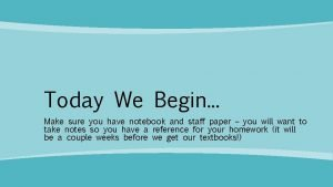 Today We Begin Make sure you have notebook