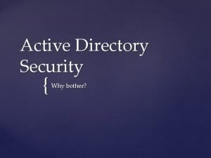 Active Directory Security Why bother Law 1 Nobody