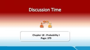 Discussion Time Chapter 18 Probability I Page 379