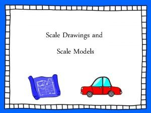 Scale Drawings and Scale Models Vocabulary scale drawing