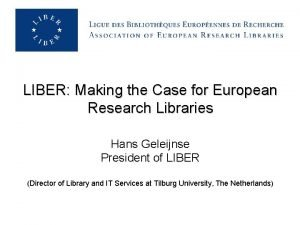 LIBER Making the Case for European Research Libraries