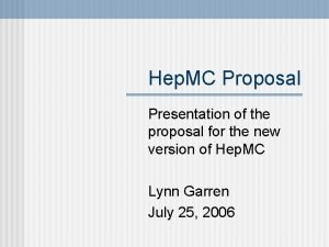 Hep MC Proposal Presentation of the proposal for