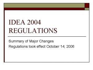 IDEA 2004 REGULATIONS Summary of Major Changes Regulations