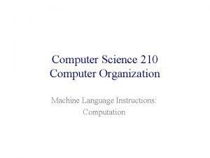 Computer Science 210 Computer Organization Machine Language Instructions