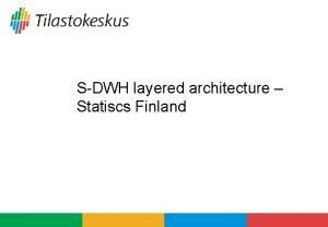 SDWH layered architecture Statiscs Finland NSI Statistics Finland