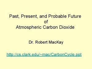 Past Present and Probable Future of Atmospheric Carbon