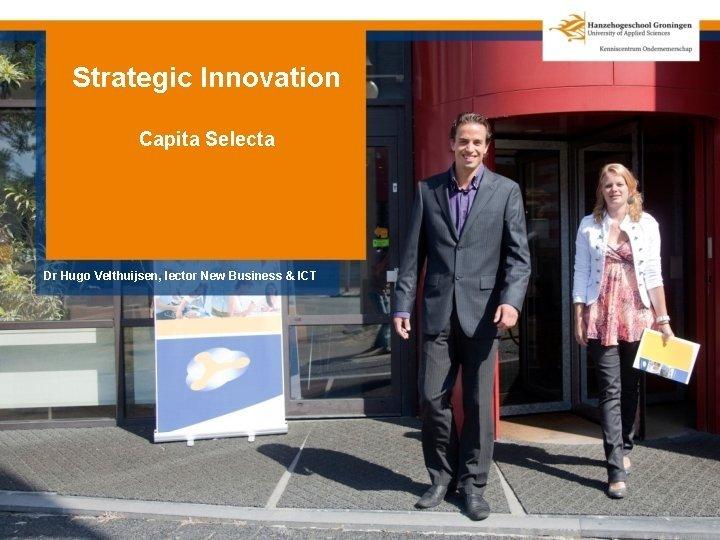 Strategic Innovation Capita Selecta Dr Hugo Velthuijsen lector