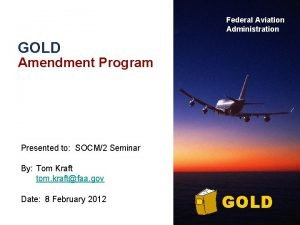 Federal Aviation Administration GOLD Amendment Program Presented to