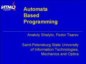 Automata Based Programming Anatoly Shalyto Fedor Tsarev SaintPetersburg