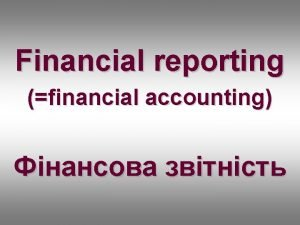 Financial reporting financial accounting Financial reporting financial accounting