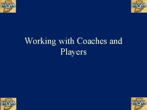 Working with Coaches and Players Although nobody can