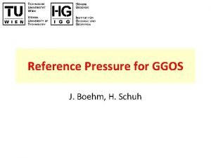 Reference Pressure for GGOS J Boehm H Schuh