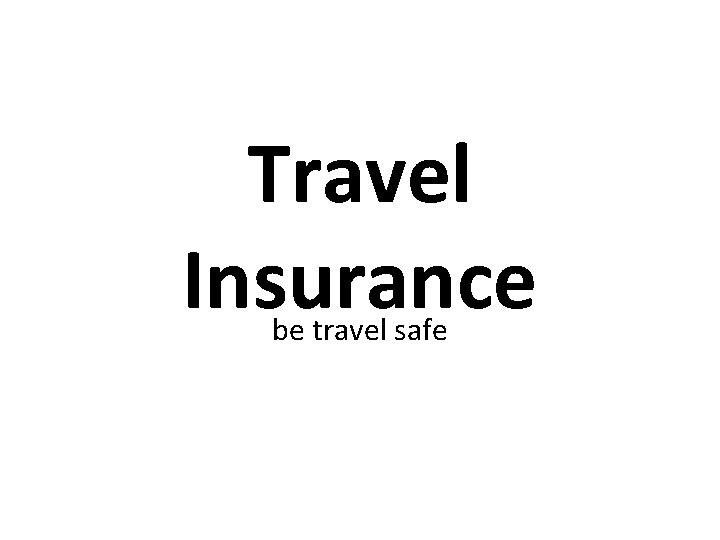 Travel Insurance be travel safe What is Travel