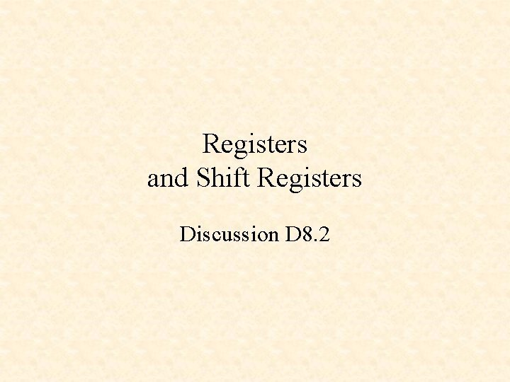 Registers and Shift Registers Discussion D 8 2