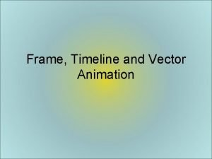 Frame Timeline and Vector Animation Purposes of Animation