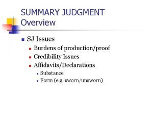 SUMMARY JUDGMENT Overview n SJ Issues n n