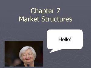 Chapter 7 Market Structures Hello Market Structure Market