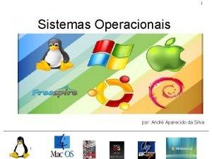 1 Sistemas Operacionais por Andr Aparecido da Silva