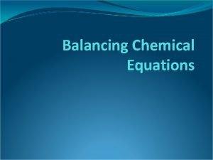 Balancing Chemical Equations Chemical Equations A shorthand way