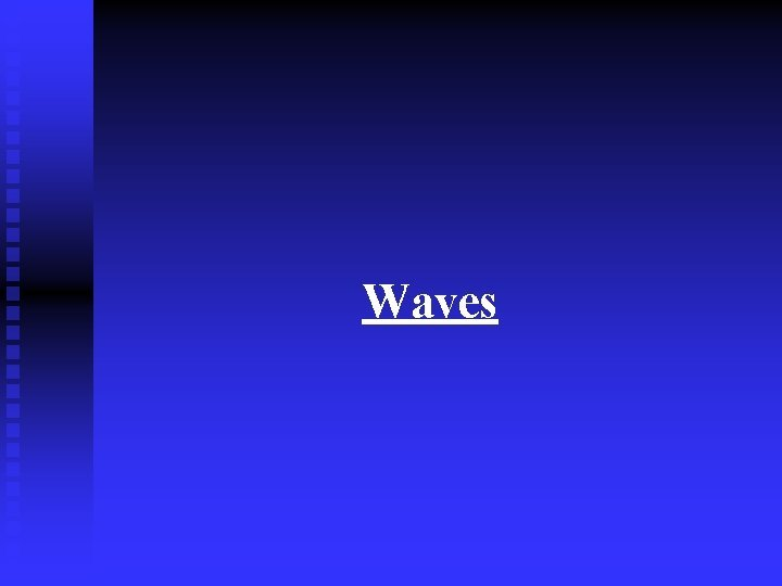 Waves Waves n Waves transmit energy and information