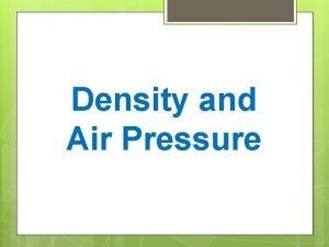 Density and Air Pressure What is Density Density