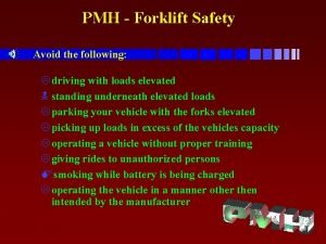 PMH Forklift Safety Avoid the following L driving