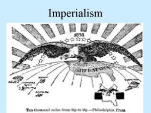 Imperialism Imperialism vocabulary Imperialism Militarism Nationalism Manifest Destiny