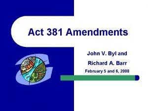 Act 381 Amendments John V Byl and Richard