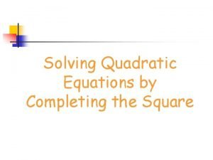 Solving Quadratic Equations by Completing the Square Perfect