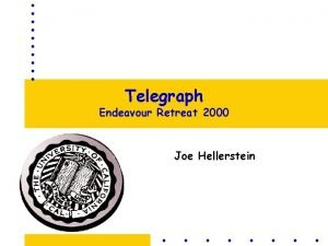 Telegraph Endeavour Retreat 2000 Joe Hellerstein Roadmap Motivation