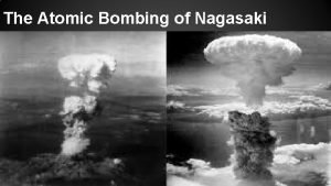 The Atomic Bombing of Nagasaki Was the last