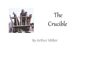 The Crucible By Arthur Miller The Crucible is