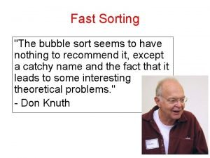 Fast Sorting The bubble sort seems to have