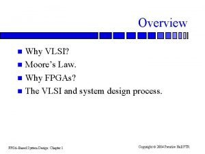 Overview Why VLSI n Moores Law n Why