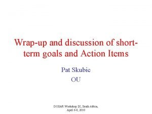 Wrapup and discussion of shortterm goals and Action