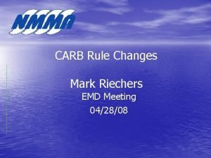 CARB Rule Changes Mark Riechers EMD Meeting 042808