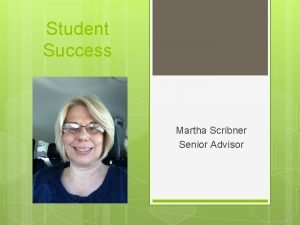 Student Success Martha Scribner Senior Advisor First Year