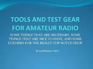 TOOLS AND TEST GEAR FOR AMATEUR RADIO SOME