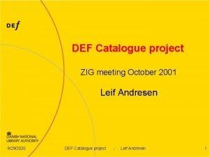 DEF Catalogue project ZIG meeting October 2001 Leif